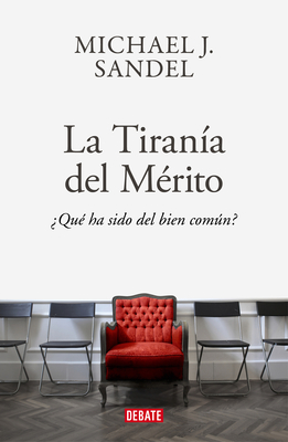 La tiranía del merito / The Tyranny of Merit: What's Become of the Common Good? Cover Image