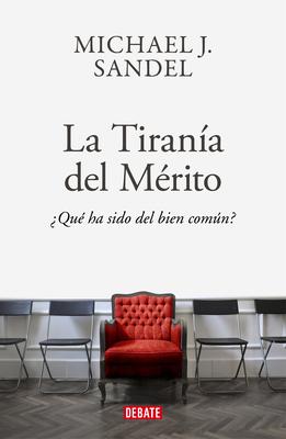 La tiranía del merito / The Tyranny of Merit: What's Become of the Common Good?