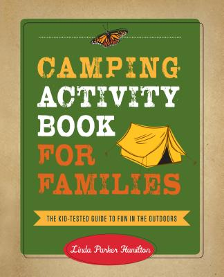 Camping Activity Book for Families: The Kid-Tested Guide to Fun in the Outdoors Cover Image