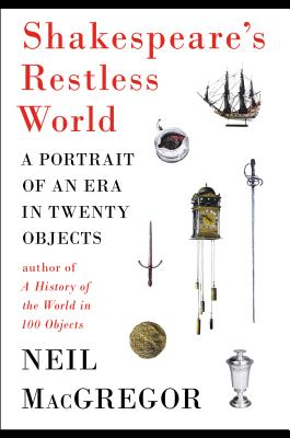 Shakespeare's Restless World: A Portrait of an Era in Twenty Objects Cover Image