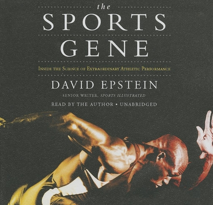 The Sports Gene: Inside the Science of Extraordinary Athletic Performance Cover Image