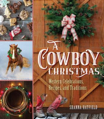 A Cowboy Christmas: Western Celebrations, Recipes, and Traditions Cover Image