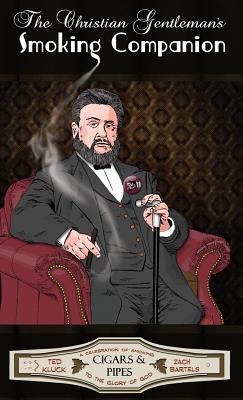 The Christian Gentleman's Smoking Companion: A Celebration of Smoking to the Glory of God Cover Image