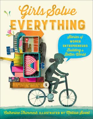 Girls Solve Everything: Stories of Women Entrepreneurs Building a Better World Cover Image