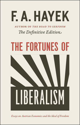 The Fortunes of Liberalism: Essays on Austrian Economics and the Ideal of Freedom (The Collected Works of F. A. Hayek #4) Cover Image