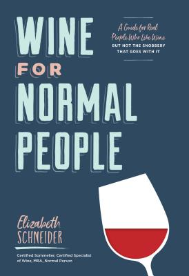 Wine for Normal People: A Guide for Real People Who Like Wine, but Not the Snobbery That Goes with It (Wine Tasting Book, Gift for Wine Lover) Cover Image