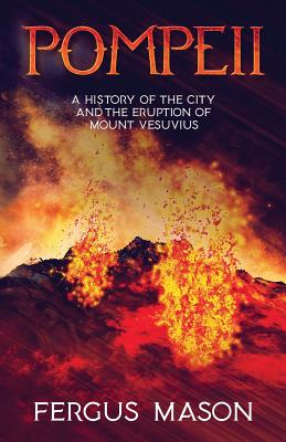 Pompeii: A History of the City and the Eruption of Mount Vesuvius Cover Image