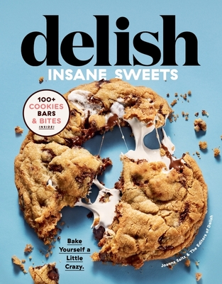 Delish Insane Sweets: Bake Yourself a Little Crazy: 100+ Cookies, Bars, Bites, and Treats Cover Image