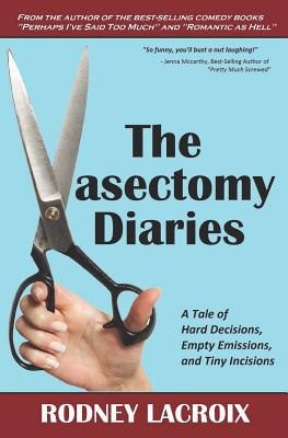 The Vasectomy Diaries: A Tale of Hard Decisions, Empty Emissions, and Tiny Incisions Cover Image