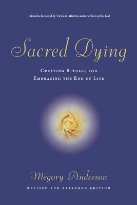 Sacred Dying: Creating Rituals for Embracing the End of Life Cover Image