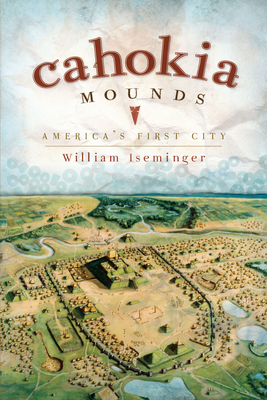 Cahokia Mounds: America's First City Cover Image