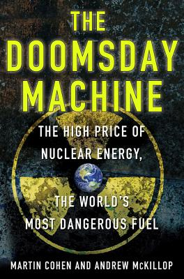 The Doomsday Machine: The High Price of Nuclear Energy, the World's Most Dangerous Fuel Cover Image