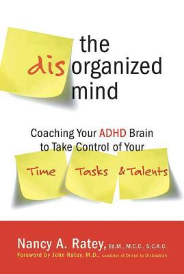 The Disorganized Mind: Coaching Your ADHD Brain to Take Control of Your Time, Tasks, and Talents Cover Image