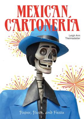 Mexican Cartonería: Paper, Paste, and Fiesta / Papel, Engrudo Y Fiesta Cover Image