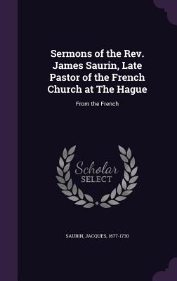 Cover for Sermons of the REV. James Saurin, Late Pastor of the French Church at the Hague