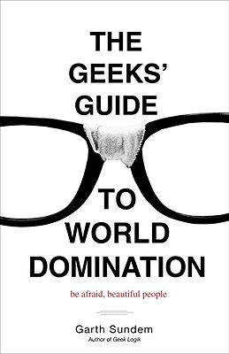 The Geeks' Guide to World Domination: Be Afraid, Beautiful People Cover Image