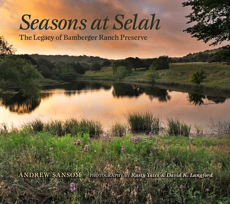Seasons at Selah: The Legacy of Bamberger Ranch Preserve (Myrna and David K. Langford Books on Working Lands) Cover Image