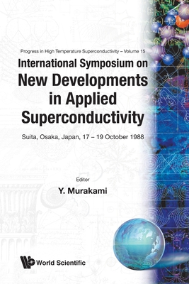 New Developments in Applied Superconductivity: Proceedings of the International Symposium (Progress in High Temperature Superconductivity #15) Cover Image