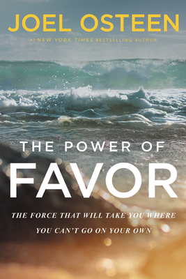 The Power of Favor: The Force That Will Take You Where You Can't Go on Your Own Cover Image