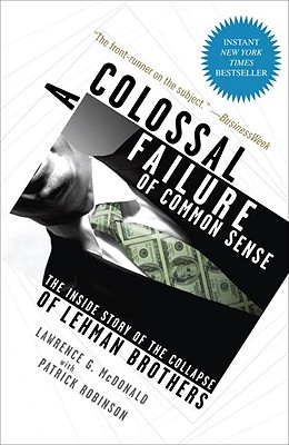 A Colossal Failure of Common Sense: The Inside Story of the Collapse of Lehman Brothers Cover Image