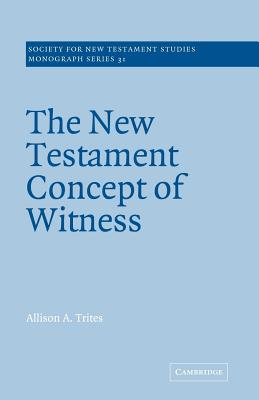 The New Testament Concept of Witness (Society for New Testament Studies Monograph #31) Cover Image