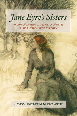 Jane Eyre's Sisters: How Women Live and Write the Heroine's Story Cover Image