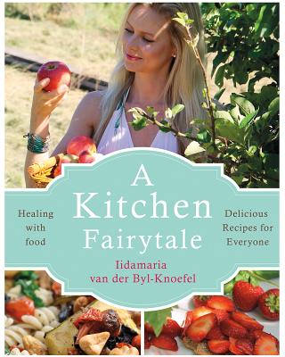 A Kitchen Fairytale: Healing with Food - Delicious Recipes for Everyone Cover Image