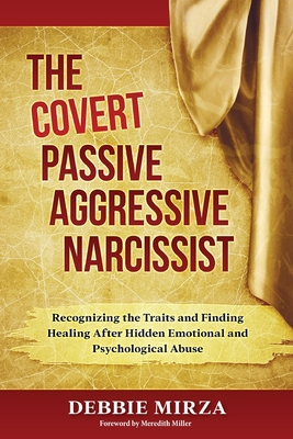 The Covert Passive-Aggressive Narcissist: Recognizing the Traits and Finding Healing After Hidden Emotional and Psychological Abuse Cover Image