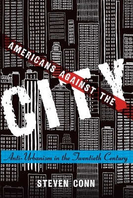Americans Against the City: Anti-Urbanism in the Twentieth Century Cover Image