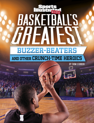 Basketball's Greatest Buzzer-Beaters and Other Crunch-Time Heroics Cover Image