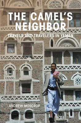 The Camel's Neighbor: Travels and Travelers in Yemen Cover Image