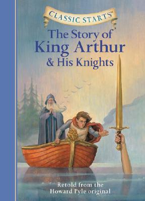 The Story of King Arthur & His Knights (Classic Starts(r)) Cover Image