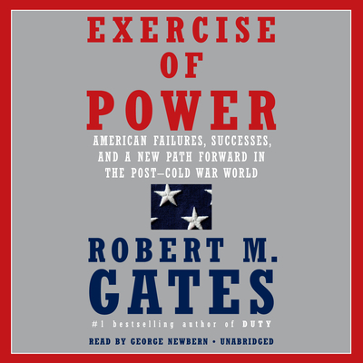 Exercise of Power: American Failures, Successes, and a New Path Forward in the Post-Cold War World Cover Image
