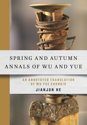 Spring and Autumn Annals of Wu and Yue: An Annotated Translation of Wu Yue Chunqiu Cover Image