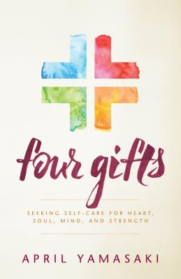 Four Gifts: Seeking Self-Care for Heart, Soul, Mind, and Strength Cover Image