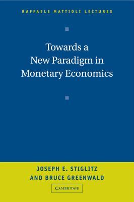 Towards a New Paradigm in Monetary Economics (Raffaele Mattioli Lectures) Cover Image