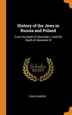 History of the Jews in Russia and Poland: From the Death of Alexander I, Until the Death of Alexander III Cover Image