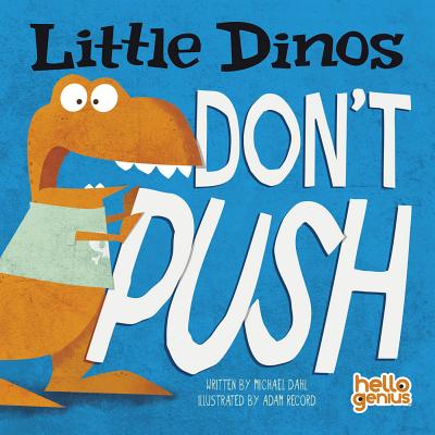 Little Dinos Don't Push (Hello Genius: Little Dinos) Cover Image