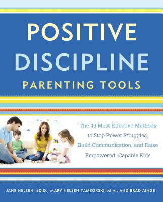 Positive Discipline Parenting Tools: The 49 Most Effective Methods to Stop Power Struggles, Build Communication, and Raise Empowered, Capable Kids Cover Image