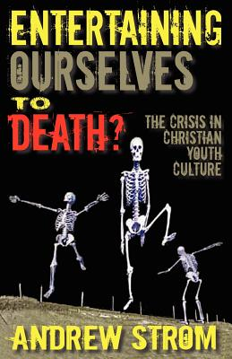 Entertaining Ourselves to Death?... the Crisis in Christian Youth Culture Cover Image