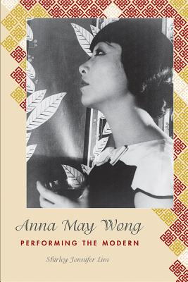 Anna May Wong: Performing the Modern (Asian American History & Cultu) Cover Image