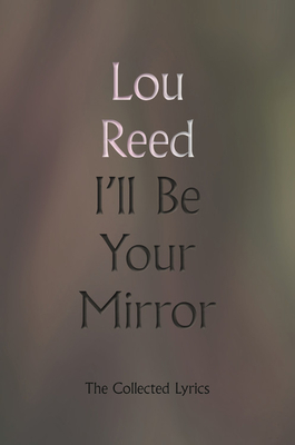 I'll Be Your Mirror: The Collected Lyrics Cover Image