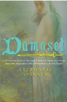 Damosel: In Which the Lady of the Lake Renders a Frank and Often Startling Account of her Wondrous Life and Times Cover Image