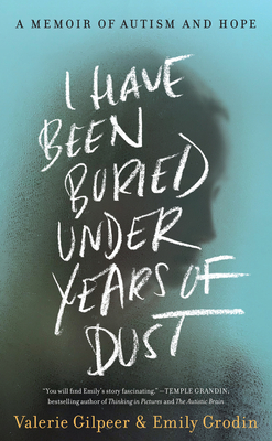 I Have Been Buried Under Years of Dust: A Memoir of Autism and Hope Cover Image