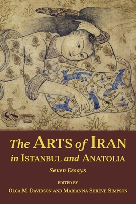The Arts of Iran in Istanbul and Anatolia: Seven Essays (Ilex #20) Cover Image
