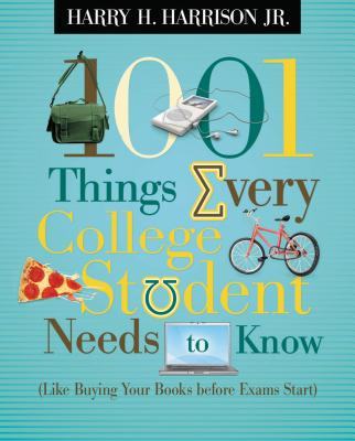1001 Things Every College Student Needs to Know: (like Buying Your Books Before Exams Start) Cover Image