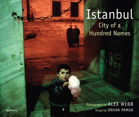 Alex Webb: Istanbul: City of a Hundred Names Cover Image