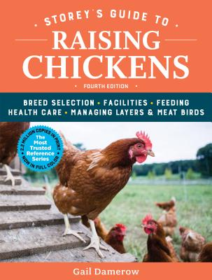 Storey's Guide to Raising Chickens, 4th Edition: Breed Selection, Facilities, Feeding, Health Care, Managing Layers & Meat Birds (Storey's Guide to Raising) Cover Image