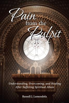 Pain from the Pulpit: Understanding, Overcoming, and Healing