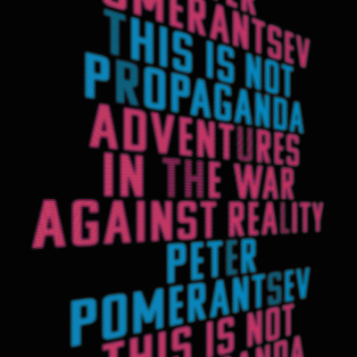 This Is Not Propaganda: Adventures in the War Against Reality Cover Image